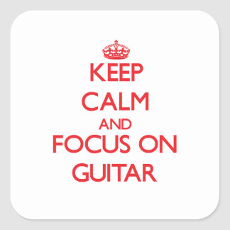 Keep Calm and focus on Guitar Square Stickers