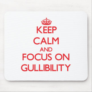 Keep Calm and focus on Gullibility Mouse Pads