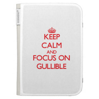 Keep Calm and focus on Gullible Case For Kindle