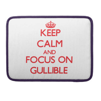 Keep Calm and focus on Gullible MacBook Pro Sleeves
