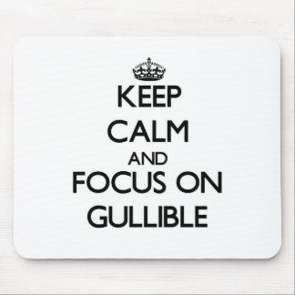 Keep Calm and focus on Gullible Mousepads