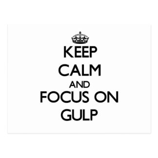 Keep Calm and focus on Gulp Post Cards