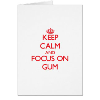 Keep Calm and focus on Gum Greeting Card