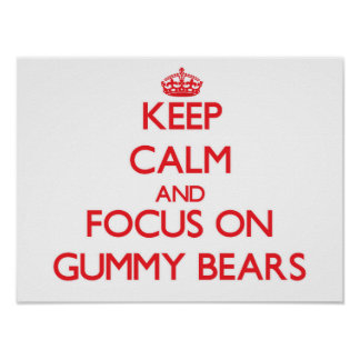 Keep Calm and focus on Gummy Bears Poster