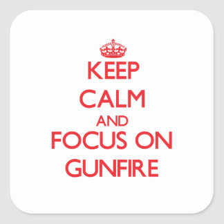 Keep Calm and focus on Gunfire Square Sticker