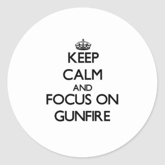 Keep Calm and focus on Gunfire Round Sticker