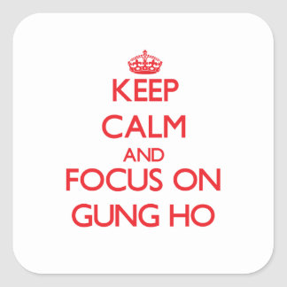 Keep Calm and focus on Gung Ho Square Sticker