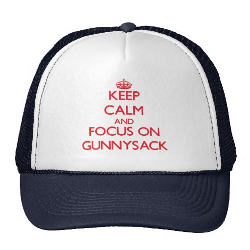 Keep Calm and focus on Gunnysack Mesh Hats