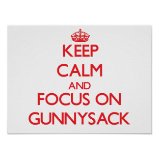 Keep Calm and focus on Gunnysack Posters