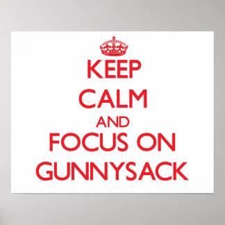 Keep Calm and focus on Gunnysack Print