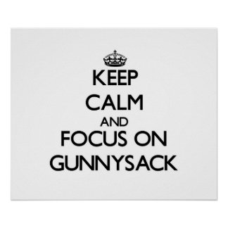 Keep Calm and focus on Gunnysack Poster