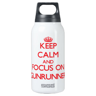 Keep Calm and focus on Gunrunner 10 Oz Insulated SIGG Thermos Water Bottle