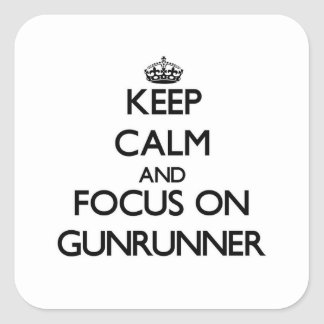Keep Calm and focus on Gunrunner Square Sticker