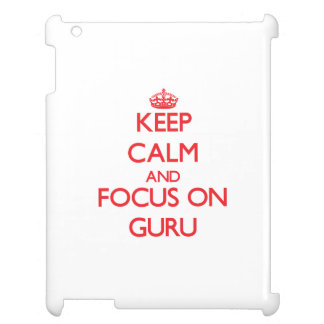 Keep Calm and focus on Guru Cover For The iPad 2 3 4