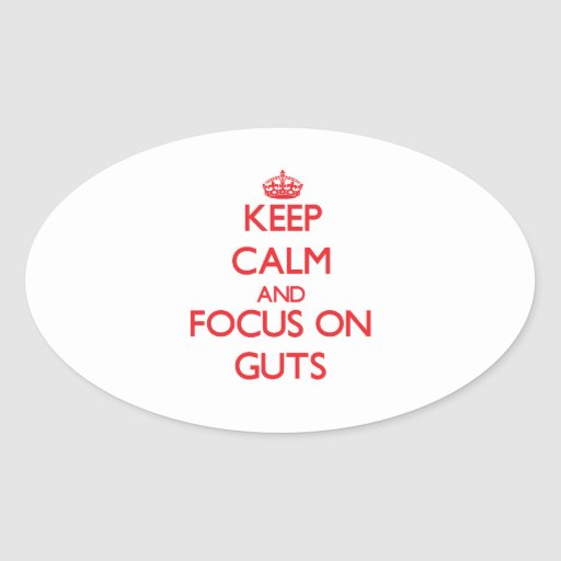Keep Calm and focus on Guts Oval Stickers