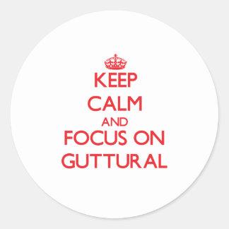Keep Calm and focus on Guttural Round Sticker
