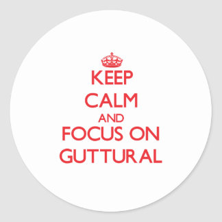 Keep Calm and focus on Guttural Round Stickers