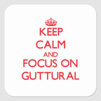 Keep Calm and focus on Guttural Square Stickers