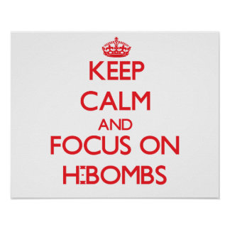 Keep Calm and focus on H-Bombs Poster