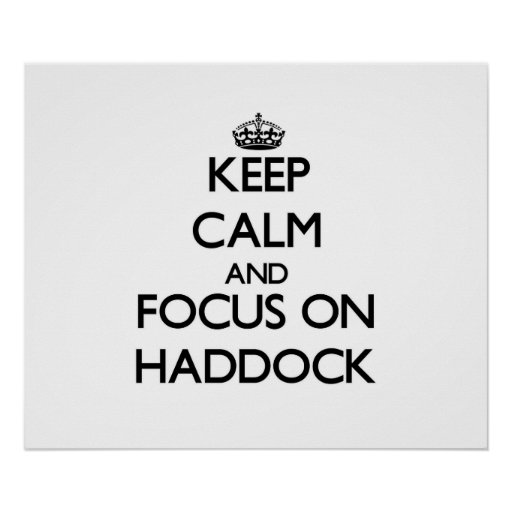 Keep Calm and focus on Haddock Posters