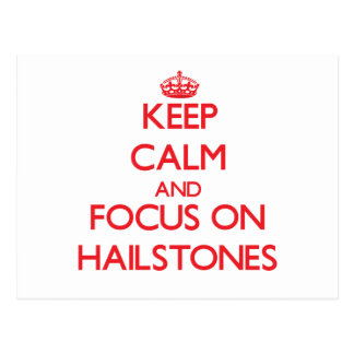 Keep Calm and focus on Hailstones Postcard
