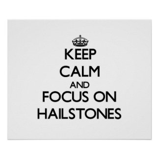 Keep Calm and focus on Hailstones Poster