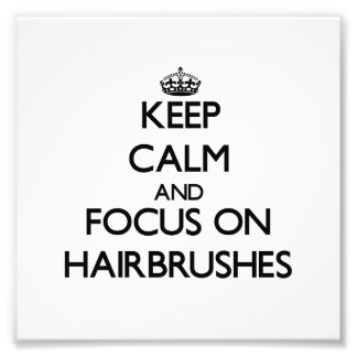 Keep Calm and focus on Hairbrushes Photograph