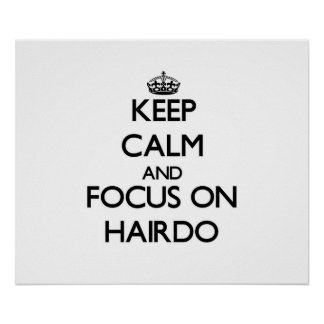 Keep Calm and focus on Hairdo Poster