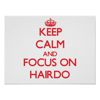 Keep Calm and focus on Hairdo Posters