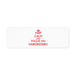 Keep Calm and focus on Hairdressers Return Address Label