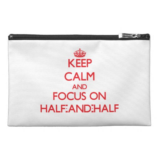 Keep Calm and focus on Half-And-Half Travel Accessory Bags