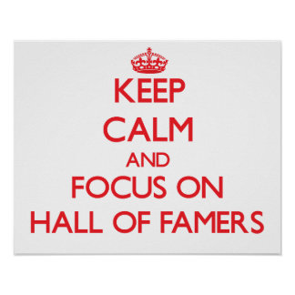 Keep Calm and focus on Hall Of Famers Poster