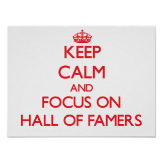 Keep Calm and focus on Hall Of Famers Posters