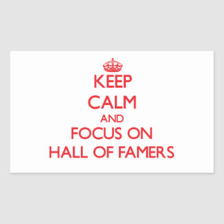 Keep Calm and focus on Hall Of Famers Rectangle Stickers