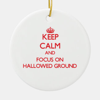 Keep Calm and focus on Hallowed Ground Double-Sided Ceramic Round Christmas Ornament
