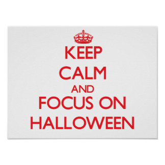 Keep Calm and focus on Halloween Posters