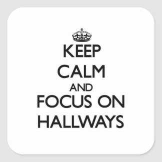 Keep Calm and focus on Hallways Square Sticker