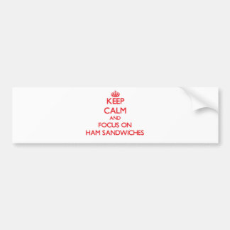 Keep Calm and focus on Ham Sandwiches Bumper Stickers