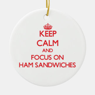 Keep Calm and focus on Ham Sandwiches Christmas Ornament