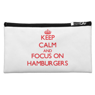 Keep Calm and focus on Hamburgers Makeup Bags