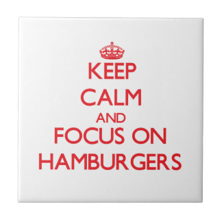 Keep Calm and focus on Hamburgers Ceramic Tile