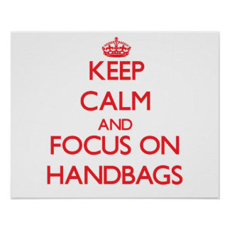 Keep Calm and focus on Handbags Posters