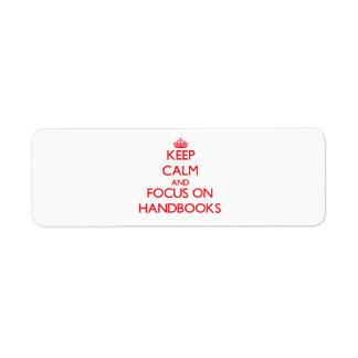 Keep Calm and focus on Handbooks Custom Return Address Label