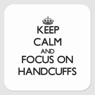 Keep Calm and focus on Handcuffs Square Sticker