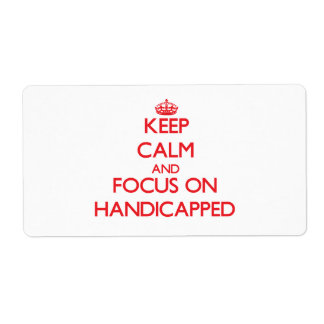 Keep Calm and focus on Handicapped Labels