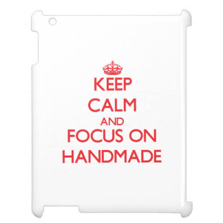 Keep Calm and focus on Handmade iPad Cases