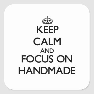Keep Calm and focus on Handmade Square Sticker