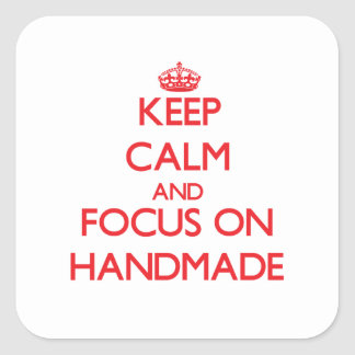 Keep Calm and focus on Handmade Square Stickers