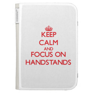 Keep Calm and focus on Handstands Case For Kindle