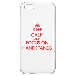 Keep Calm and focus on Handstands iPhone 5C Covers